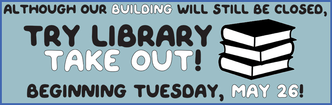Library Take Out starts May 26