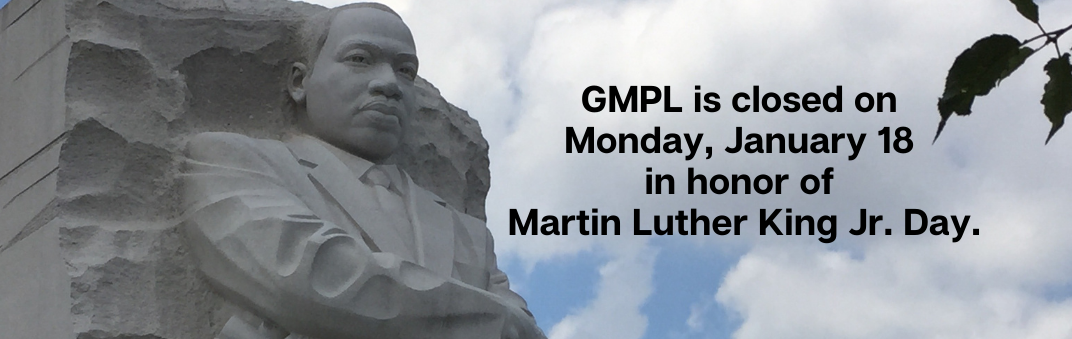 GMPL is closed Monday, January 18 in honor of Martin Luther King Jr. Day